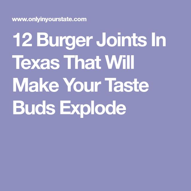 12 Burger Joints In Texas That Will Make Your Taste Buds Explode
