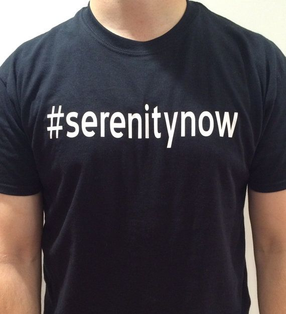 "Jerry Seinfeld / George Costanza fan shirt! ""Serenity now! Serenity now!"""