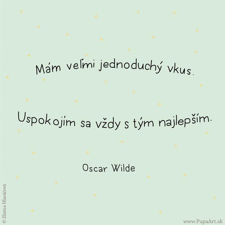 163/365 Mám veľmi jednoduchý vkus. Uspokojím sa vždy s tým najlepším. Oscar Wilde