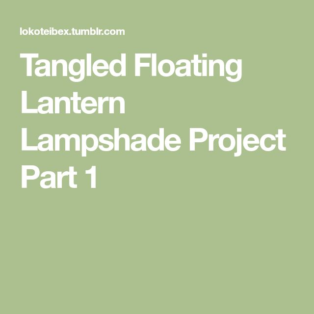 Tangled Floating Lantern Lampshade Project Part 1