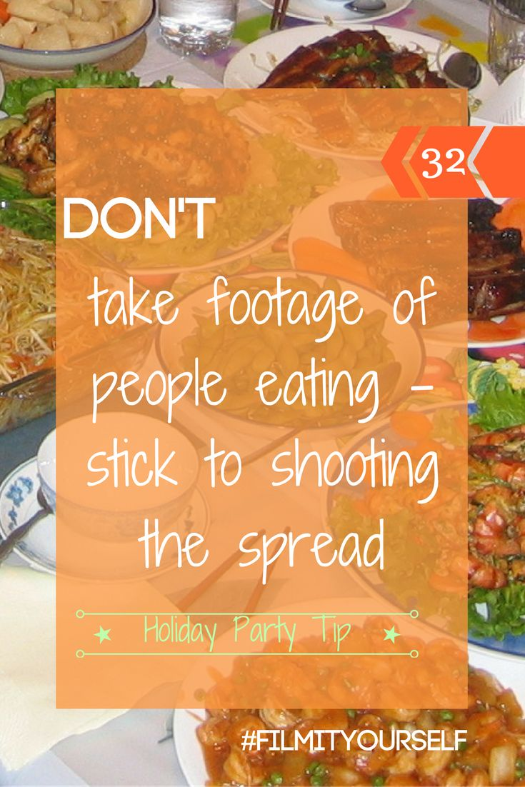 Nobody wants footage of themselves munching & grazing ;) But definitely pan over the buffet & get shots of all the dishes before they get devoured!