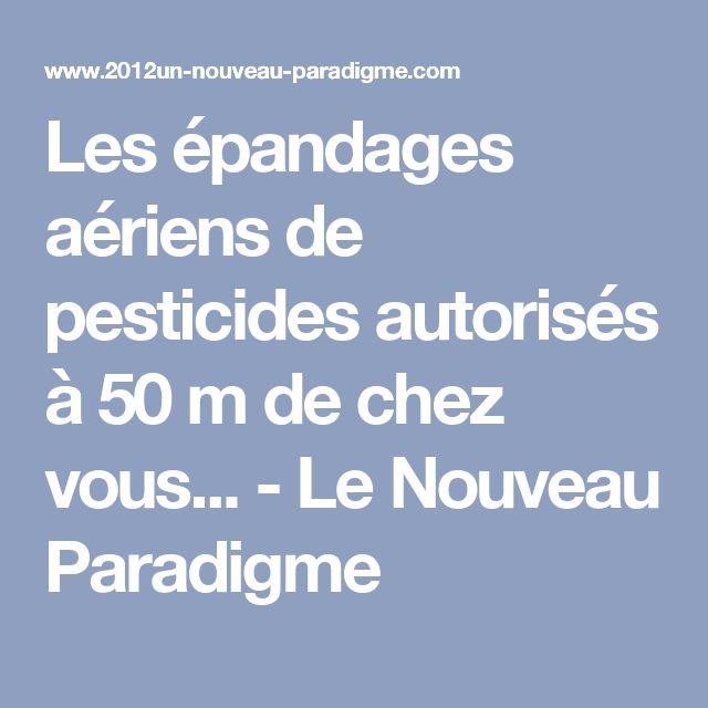 Les épandages aériens de pesticides autorisés à 50 m de chez vous...  - Le Nouveau Paradigme