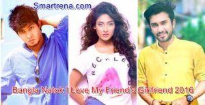 Bangla Natok I Love My Friend's Girlfriend 2016 HD। Tawsif,Mehjabin & Jovan
