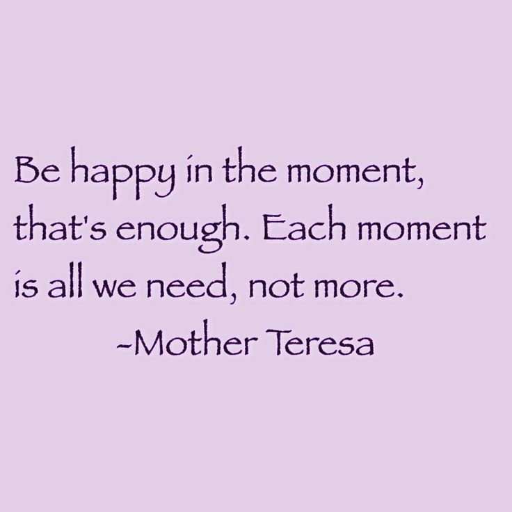 Mother Teresa quote - be happy in the moment