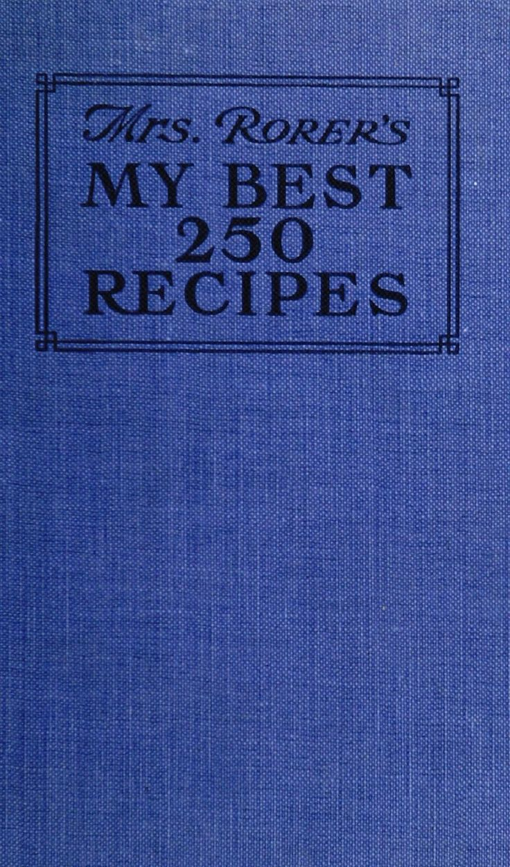 Mrs. Rorer's My Best 250 Recipes By  Sarah Tyson Heston Rorer -  (1907) - (archive)