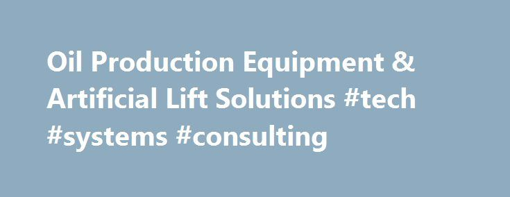 Oil Production Equipment & Artificial Lift Solutions #tech #systems #consulting http://wisconsin.nef2.com/oil-production-equipment-artificial-lift-solutions-tech-systems-consulting/  # Artificial Lift Solutions, Production Equipmentand Consulting. Tech-Flo Consulting, LLC is a diversified global Artificial Lift Solutions and Production Equipment company. We offer a wide range of products and services in the hydrocarbon industry including jet pumps. triplex pumps, separators, equipment…