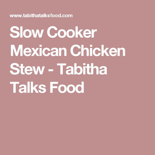 Slow Cooker Mexican Chicken Stew - Tabitha Talks Food