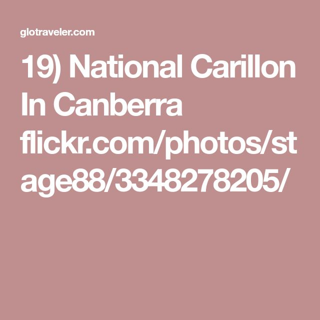 19) National Carillon In Canberra flickr.com/photos/stage88/3348278205/