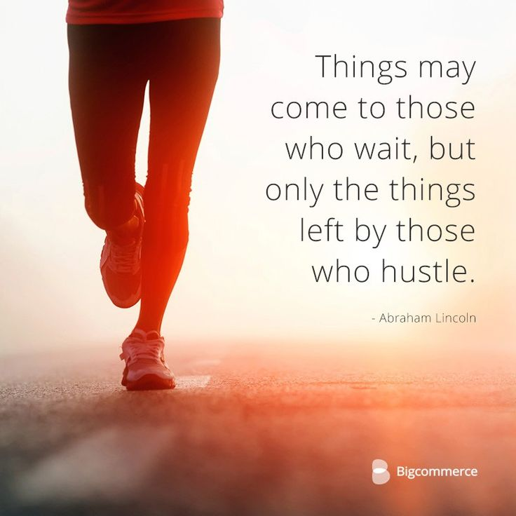 Things may come to those who wait, but only the things left by those who hustle. Abe Lincoln entrepreneur quotes