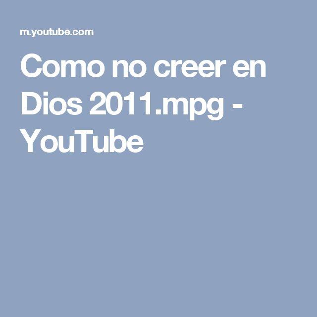 Como no creer en Dios 2011.mpg - YouTube
