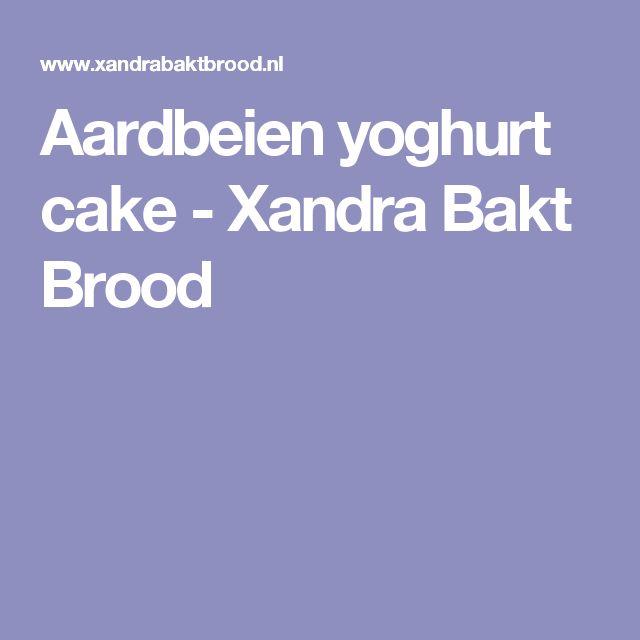 Aardbeien yoghurt cake - Xandra Bakt Brood