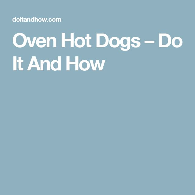 Oven Hot Dogs – Do It And How