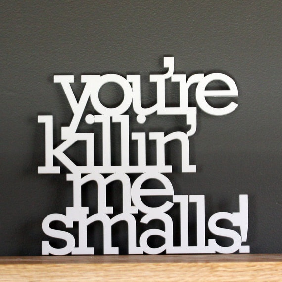 you're killing me smalls.: Signs, Quote, Acrylics, Movie, Smalls Acrylic, Favorite, You Re Killin, Kid, Acrylic Sign