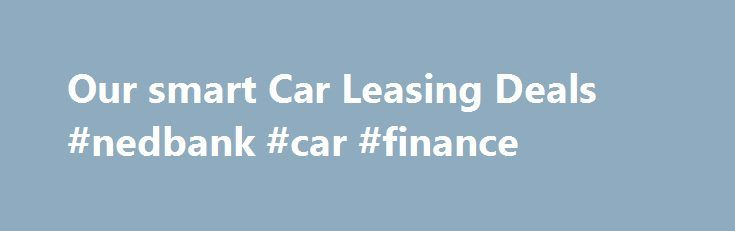 Our smart Car Leasing Deals #nedbank #car #finance http://cash.remmont.com/our-smart-car-leasing-deals-nedbank-car-finance/  #smart car finance # Smart Car Leasing Why lease a smart? The smart brand is engineered with Mercedes-Benz and are famous for making teeny-weeny cars. The first smart fortwo rolled off the production line in 1998 and the brand started... Read more