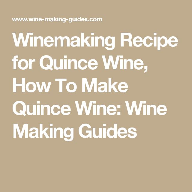 Winemaking Recipe for Quince Wine, How To Make Quince Wine: Wine Making Guides