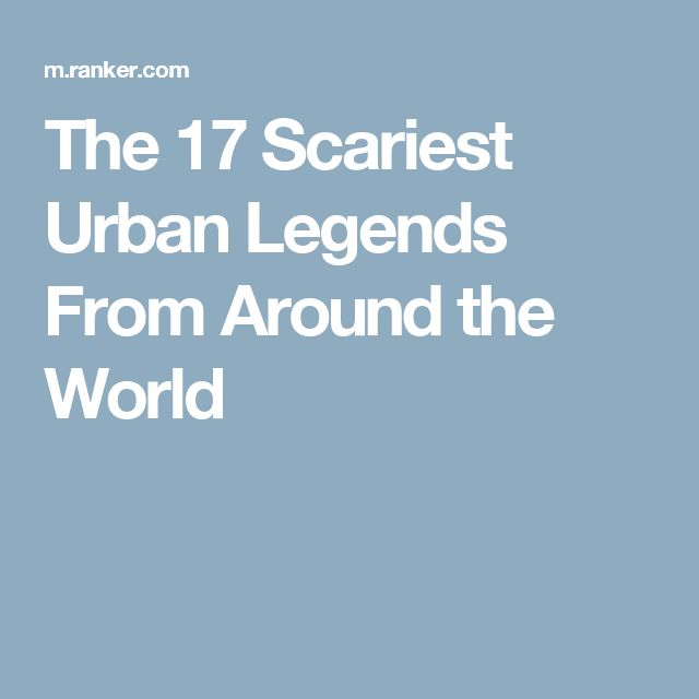The 17 Scariest Urban Legends From Around the World