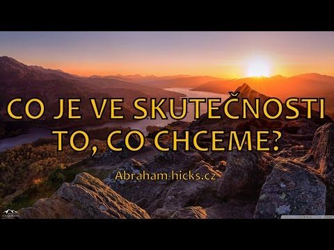 Abraham Hicks - Co je ve skutečnosti to, co chceme? - YouTube