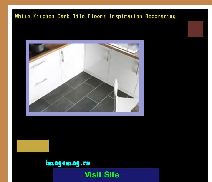White Kitchen Dark Tile Floors Inspiration Decorating 154418 - The Best Image Search