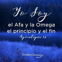 """YO SOY EL ALFA Y LA OMEGA  """"Yo soy el Alfa y la Omega, principio y fin, dice el Señor, el que es y que era y que ha de venir, el Todopoderoso."""" Apocalipsis 1:8 RVR1960  https://sendaseternas.blogspot.com.es/2017/04/yo-soy-el-alfa-y-la-omega.html #Versiculobiblico #Biblia #Dios #AlfayOmega #Sendaseternas"""