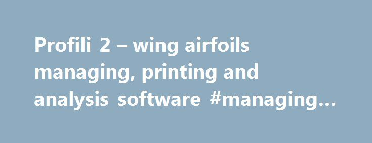 Profili 2 – wing airfoils managing, printing and analysis software #managing #software http://hong-kong.remmont.com/profili-2-wing-airfoils-managing-printing-and-analysis-software-managing-software/  #The history of Profili, Profili XT and Profili Pro ! You can see here the content of this Home page since 1997: Profili is a software developed to help the 'do it yourself' modelers. This new version can assist you in: Searching for the right airfoil for your application Creating new airfoils…