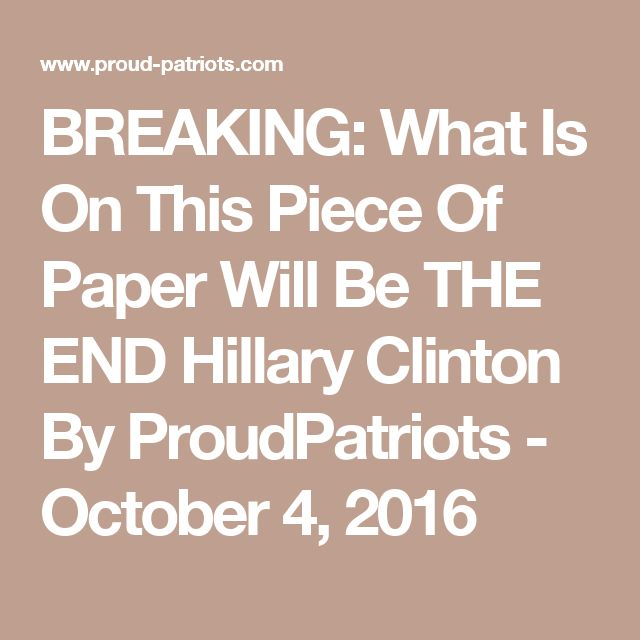 BREAKING: What Is On This Piece Of Paper Will Be THE END Hillary Clinton By ProudPatriots - October 4, 2016
