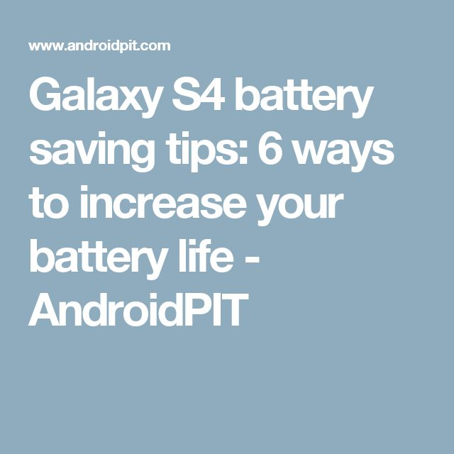 Galaxy S4 battery saving tips: 6 ways to increase your battery life - AndroidPIT