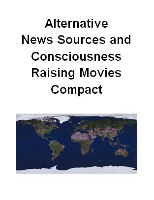 Alternative News Sources and Consciousness Raising Movies Compact: https://www.scribd.com/document/329408957