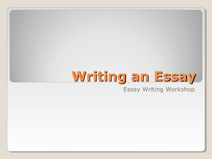 Writing an Essay      Essay Writing Workshop