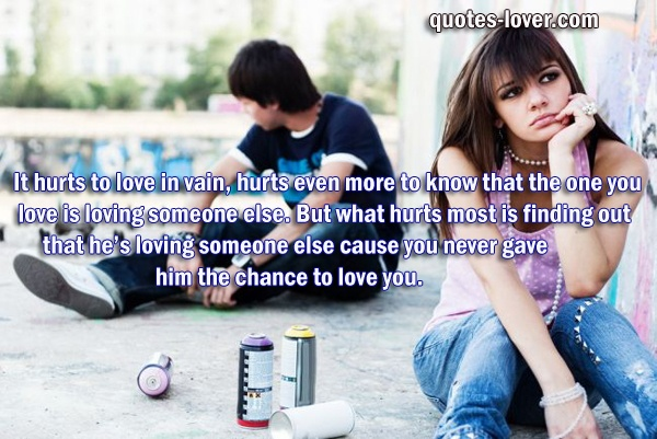 """""""It hurts to love in vain, hurts even more to know that the one you love is loving someone else. But what hurts most is finding out that he's loving someone else cause you never gave him the chance to love you.""""  #Hurt #BrokenRelationships #HeartBroken #picturequotes  View more #quotes on http://quotes-lover.com"""