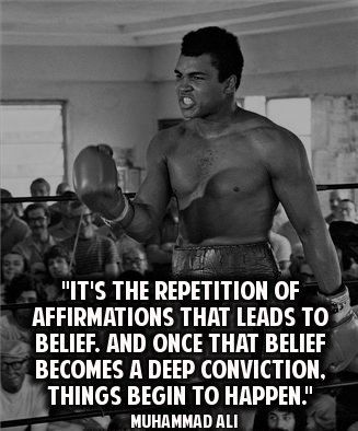 It's the repetition of affirmations that leads to belief. And once that belief becomes a deep conviction, things begin to happen!!   More Muhammad Ali Quotes http://www.webtrafficroi.com/muhammad-ali-quotes/