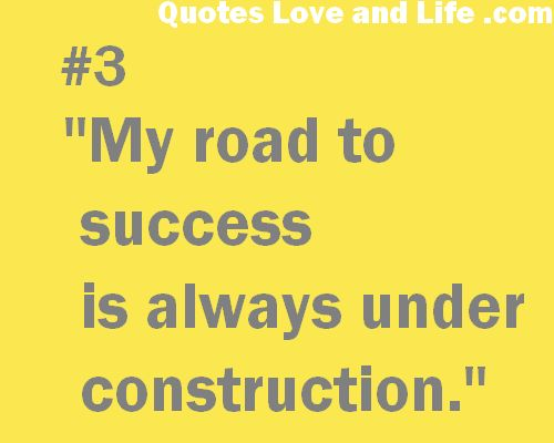 funny quotes my road to success is always under construction - fun is good, learn more at peaklifelink.com