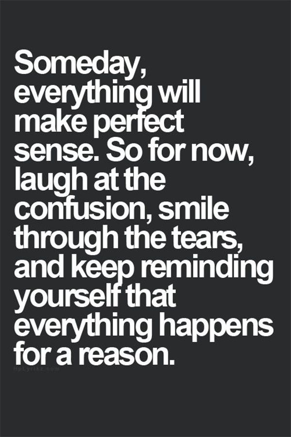 Everything happens for a reason: