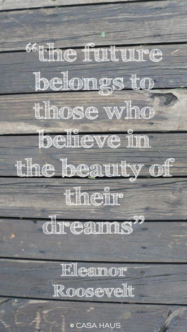 Love this Eleanor Roosevelt quote.