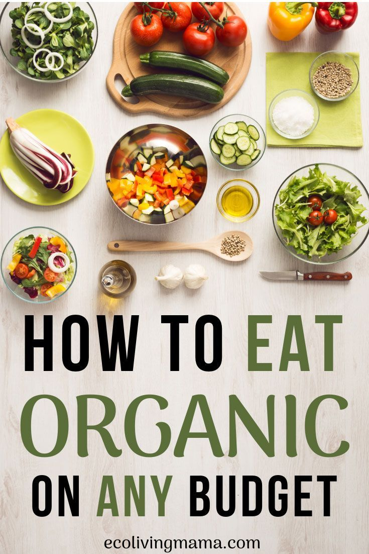 How To Eat Organic On A Budget Eating Organic Benefits Of Organic Food Organic Recipes
