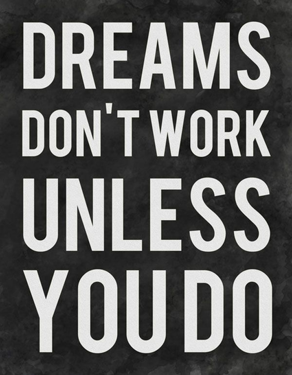 Dreams Dont Work Unless You Do Quoteable Pinterest Quotes