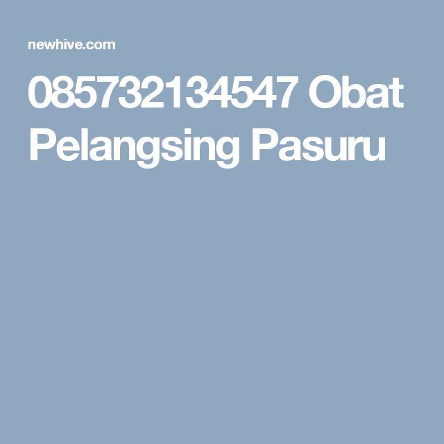085732134547 Obat Pelangsing Pasuru