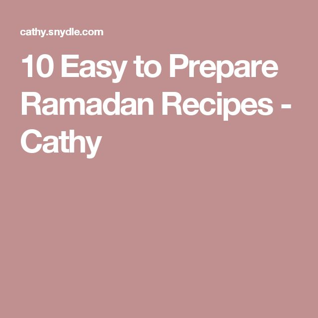 10 Easy to Prepare Ramadan Recipes - Cathy