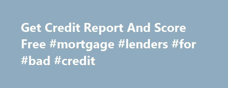 Get Credit Report And Score Free #mortgage #lenders #for #bad #credit http://nef2.com/get-credit-report-and-score-free-mortgage-lenders-for-bad-credit/  #where can i get free credit report # The credit particulars involve: volume and time period, your explanation for poor people or below-average credit ranking, worth of your home or any extra home mortgages, personal loans or debit card financial obligations. Regarding Property owners loans, a creative way to get Get credit report and…