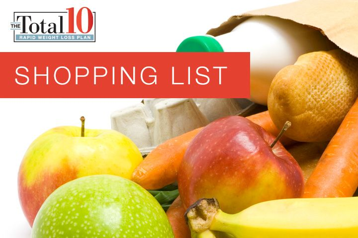 The Total 10 Shopping List: Use this list to buy food for The Total 10 Rapid Weight-Loss Plan.