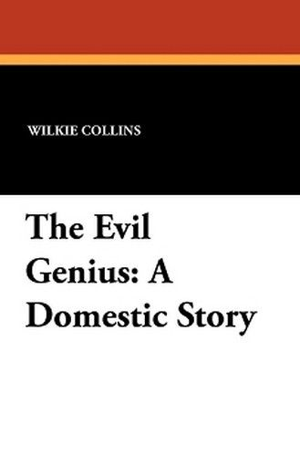 The Evil Genius: A Domestic Story, by Wilkie Collins (Paperback)