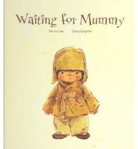 Waiting for Mummy by Tae-Jun Lee. Almost heart-breaking. Fantastically beautiful illustration.