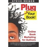 Plug Your Book! Online Book Marketing for Authors, Book Publicity through Social Networking (Paperback)By Steve Weber