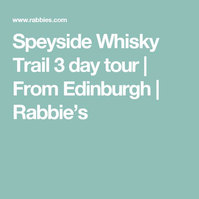 Speyside Whisky Trail  3 day tour | From Edinburgh | Rabbie's