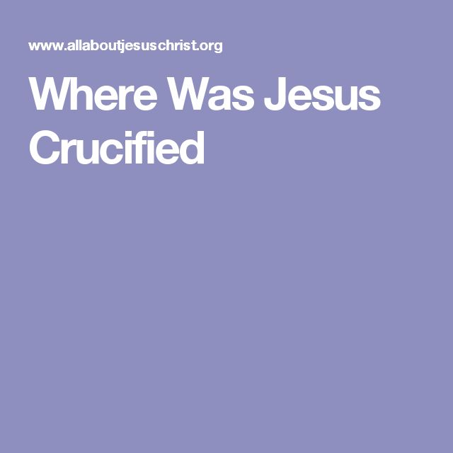 Where Was Jesus Crucified