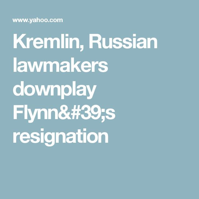 Kremlin, Russian lawmakers downplay Flynn's resignation