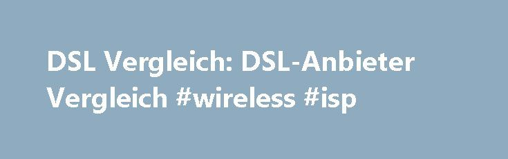 DSL Vergleich: DSL-Anbieter Vergleich #wireless #isp http://broadband.remmont.com/dsl-vergleich-dsl-anbieter-vergleich-wireless-isp/  #dsl provider # DSL Vergleich: DSL-Anbieter Vergleich DSL-Vergleich: Alle DSL-Anbieter & Tarife im berblick. Jetzt einfach & schnell online Internet Angebote vergleichen & zum besten DSL-Anbieter wechseln. DSL-Vergleich lohnt sich Warum soll man berhaupt DSL-Anbieter vergleichen? Eine berechtigte Frage, denn die Preise sind seit Jahren im Sinkflug und die…
