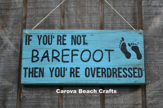 Beach Decor - If Youre Not Barefoot Youre Overdressed - Beach Sign - Pool - Outdoor - Beach Theme Coastal Wall Hanging - Painted - 12x7 via Etsy