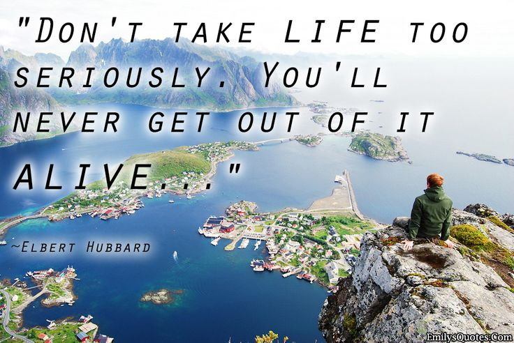 Quotes About Taking Life Too Seriously: Dont Take Life Too Seriously Quotes. QuotesGram