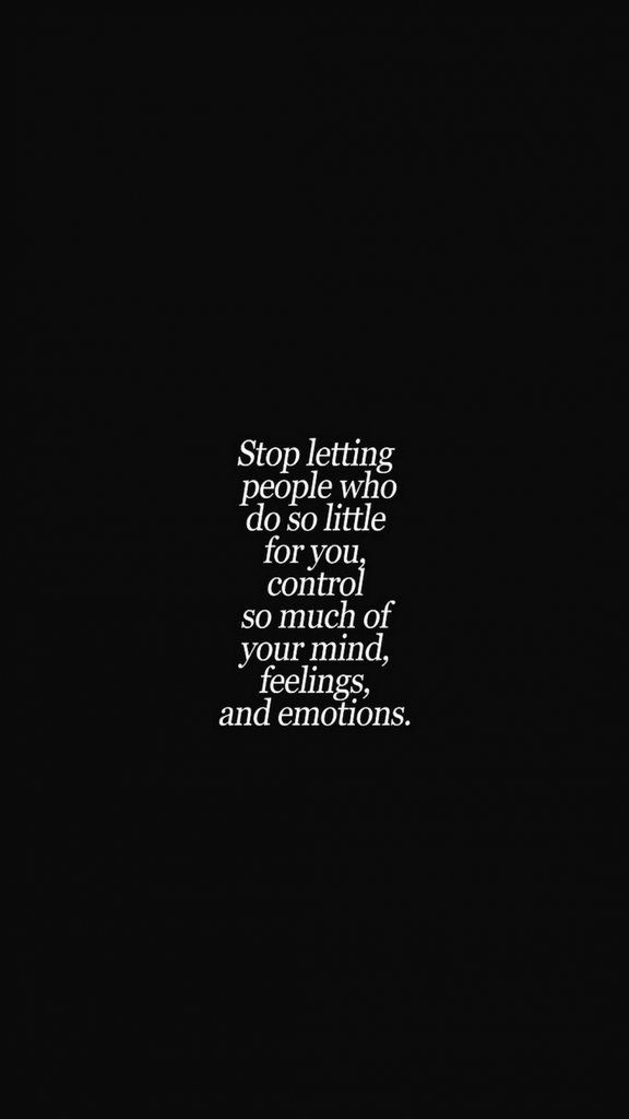 Stop letting people who do so little for you control your mind, feelings, and emotions | iPhone Wallpaper