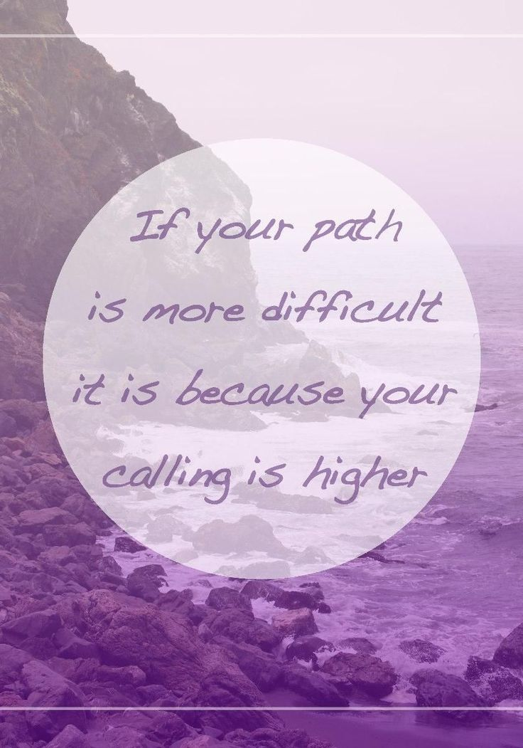 If your path is more difficult it is because your calling is higher.